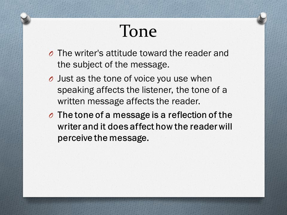 Tone The writer s attitude toward the reader and the subject of the message.
