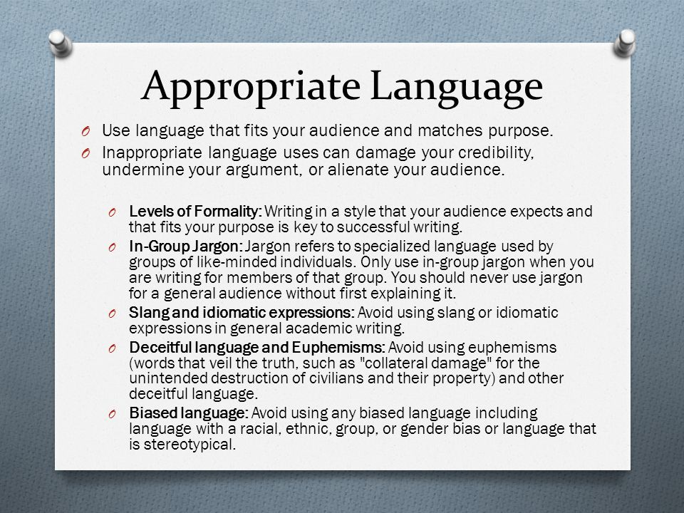 Appropriate Language Use language that fits your audience and matches purpose.