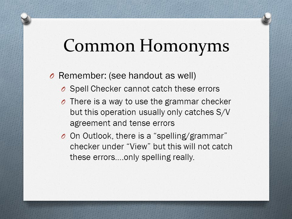 Common Homonyms Remember: (see handout as well)