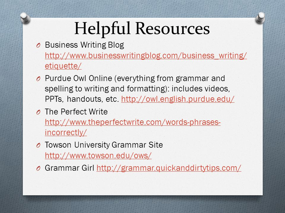 Helpful Resources Business Writing Blog http://www.businesswritingblog.com/business_writing/etiquette/