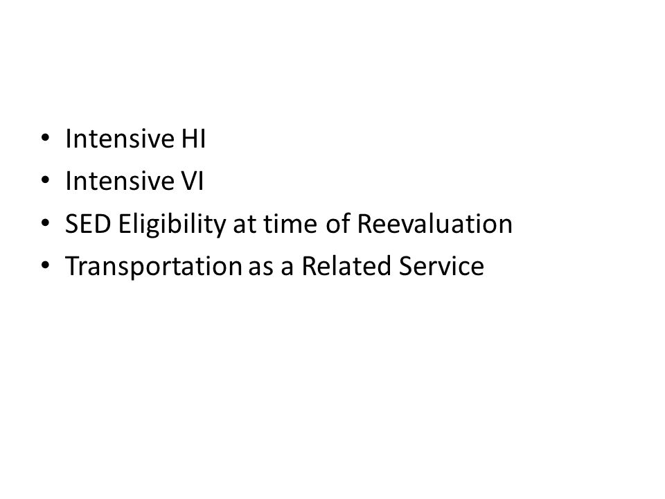 Intensive HI Intensive VI. SED Eligibility at time of Reevaluation.