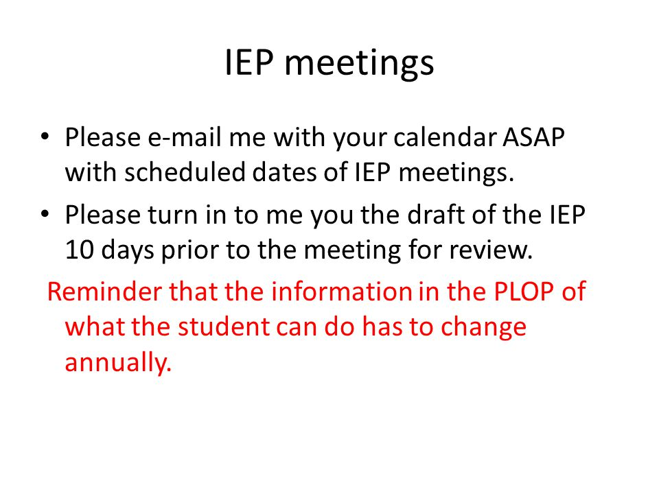 IEP meetings Please e-mail me with your calendar ASAP with scheduled dates of IEP meetings.