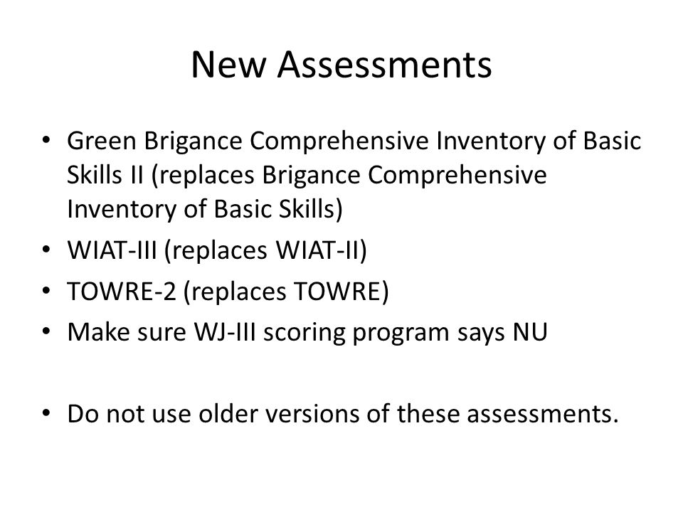 New Assessments Green Brigance Comprehensive Inventory of Basic Skills II (replaces Brigance Comprehensive Inventory of Basic Skills)