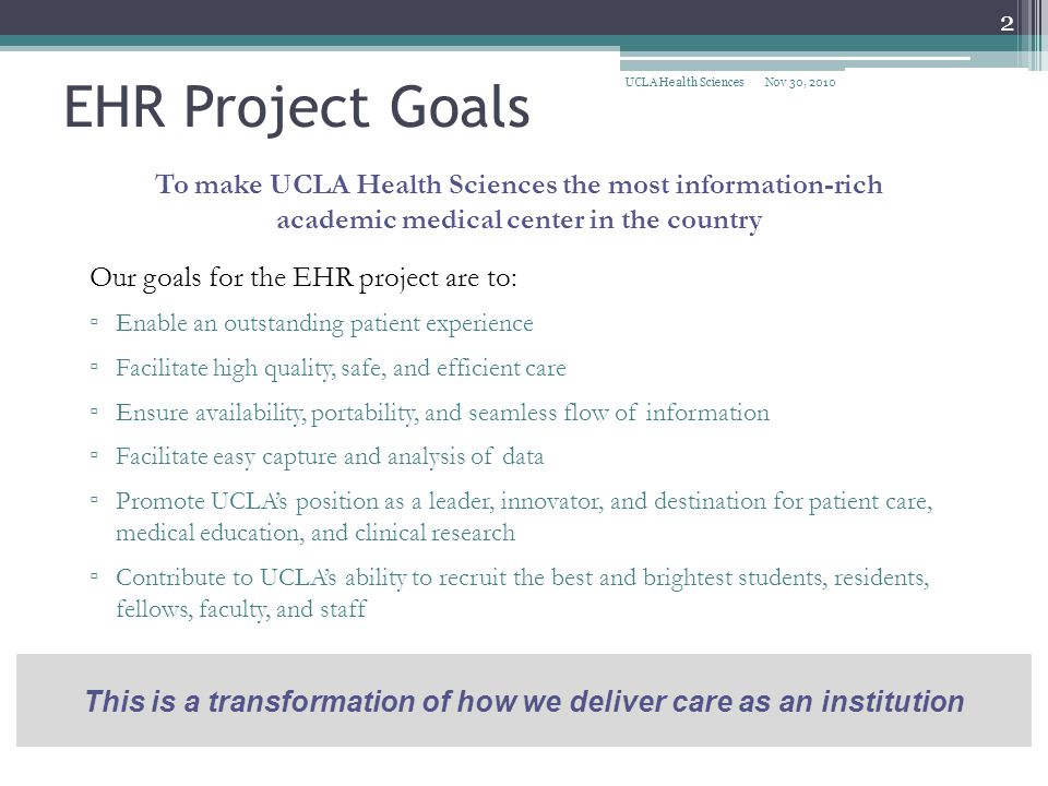 EHR Project Goals UCLA Health Sciences. Nov 30, 2010. To make UCLA Health Sciences the most information-rich.