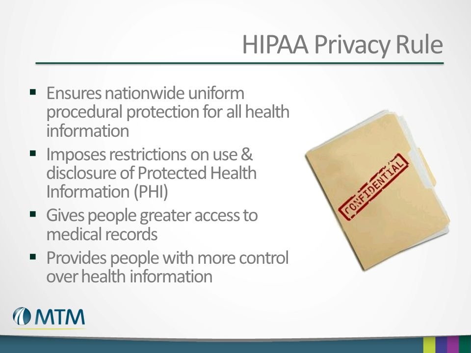 HIPAA Privacy Rule Ensures nationwide uniform procedural protection for all health information.