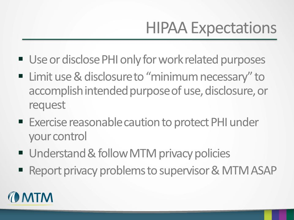 HIPAA Expectations Use or disclose PHI only for work related purposes