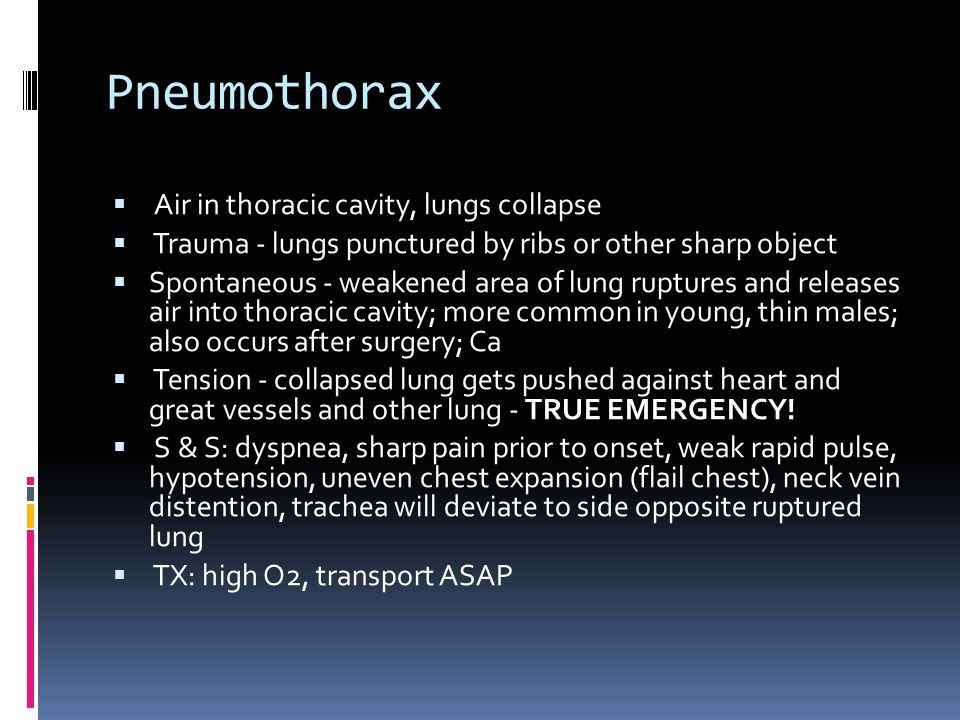 Pneumothorax Air in thoracic cavity, lungs collapse