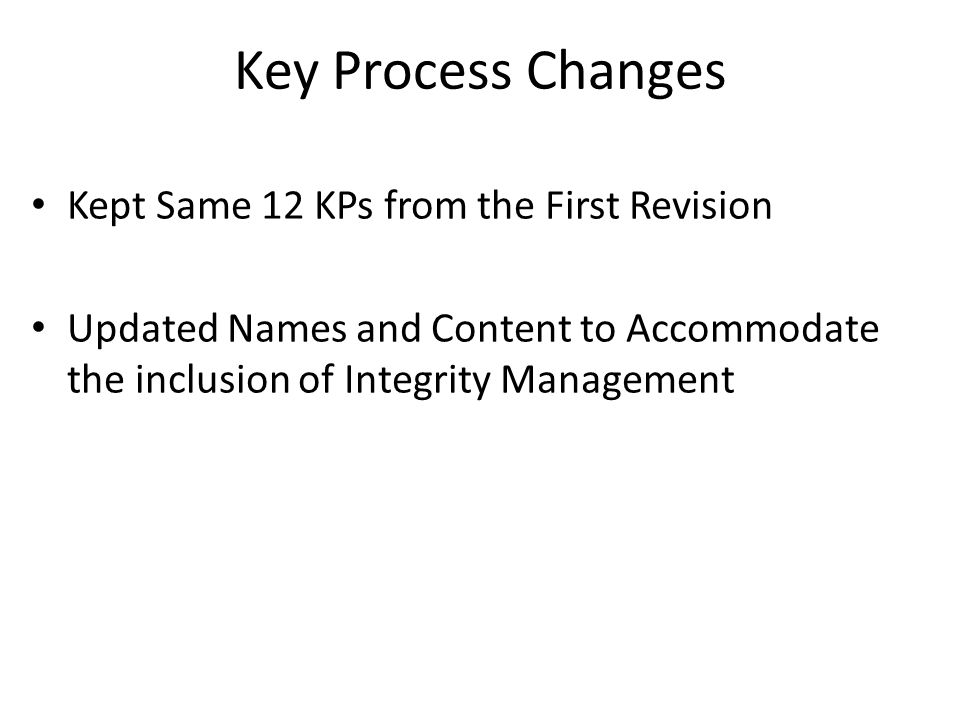 Key Process Changes Kept Same 12 KPs from the First Revision