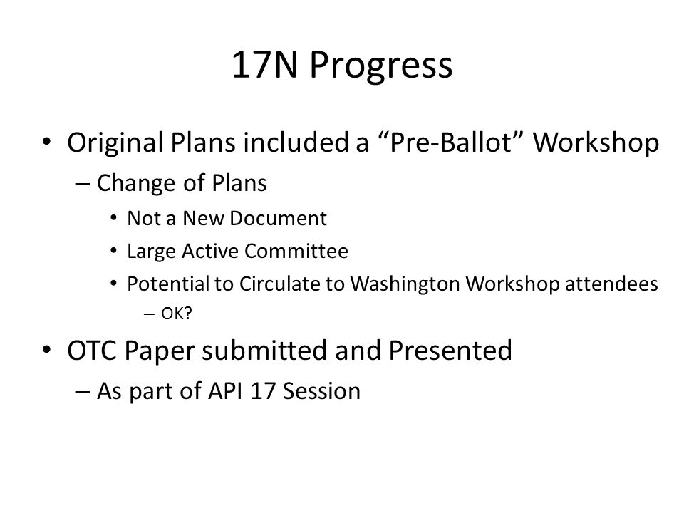 17N Progress Original Plans included a Pre-Ballot Workshop