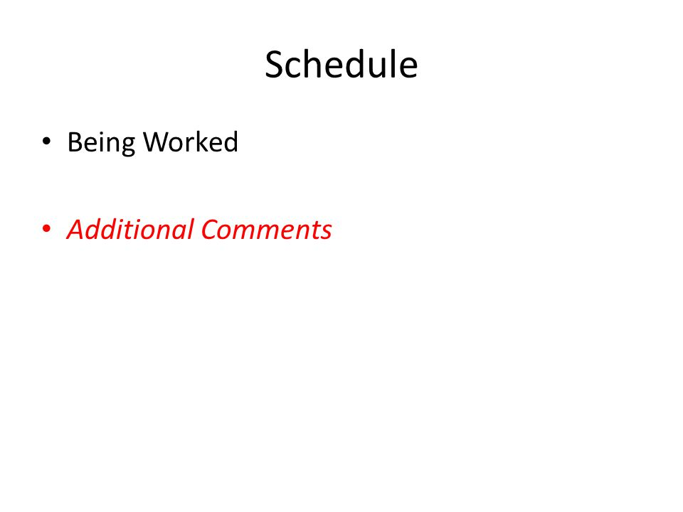 Schedule Being Worked Additional Comments
