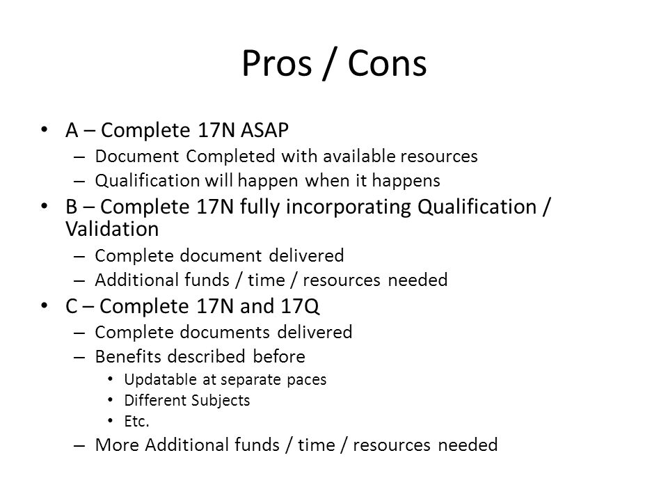 Pros / Cons A – Complete 17N ASAP