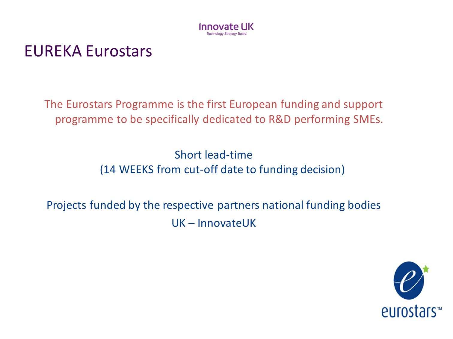 EUREKA Eurostars The Eurostars Programme is the first European funding and support programme to be specifically dedicated to R&D performing SMEs.