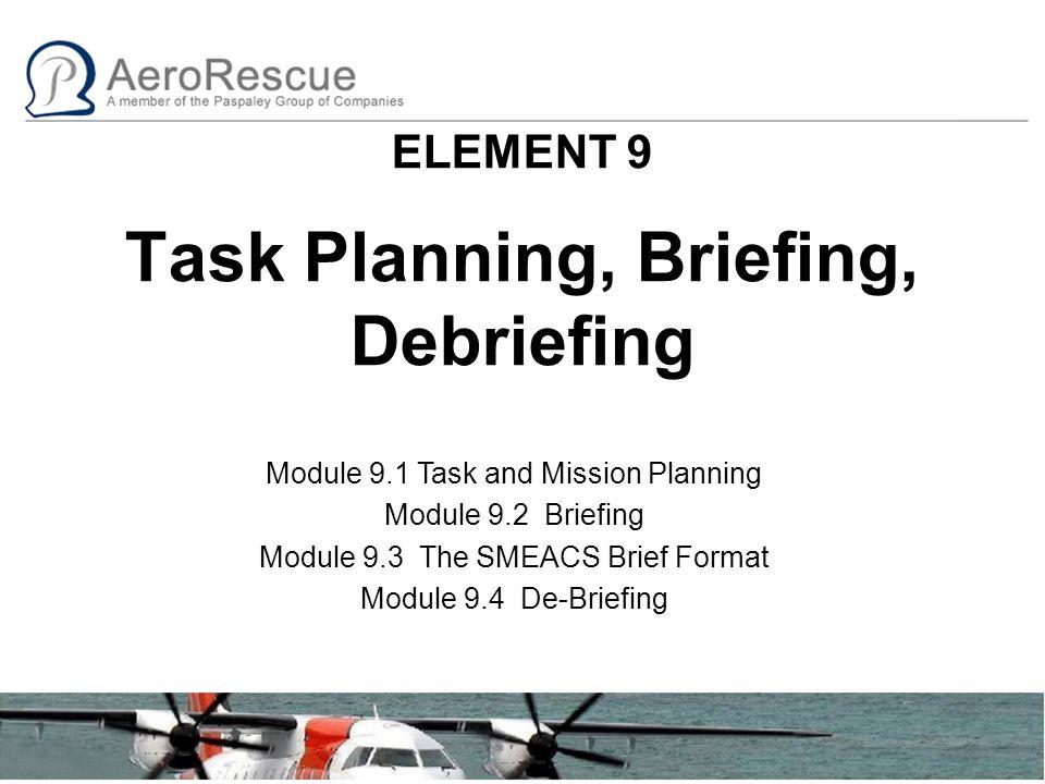 ELEMENT 9 Task Planning, Briefing, Debriefing