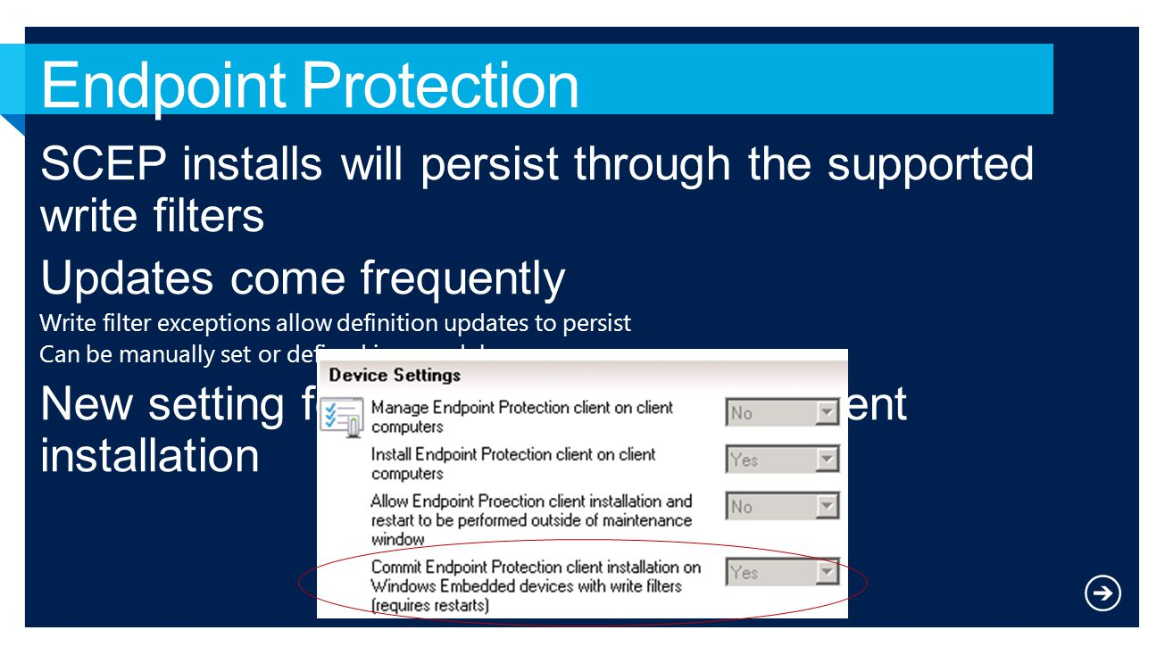Endpoint Protection SCEP installs will persist through the supported write filters. Updates come frequently.