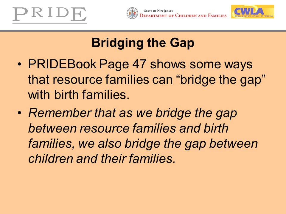 Bridging the Gap PRIDEBook Page 47 shows some ways that resource families can bridge the gap with birth families.