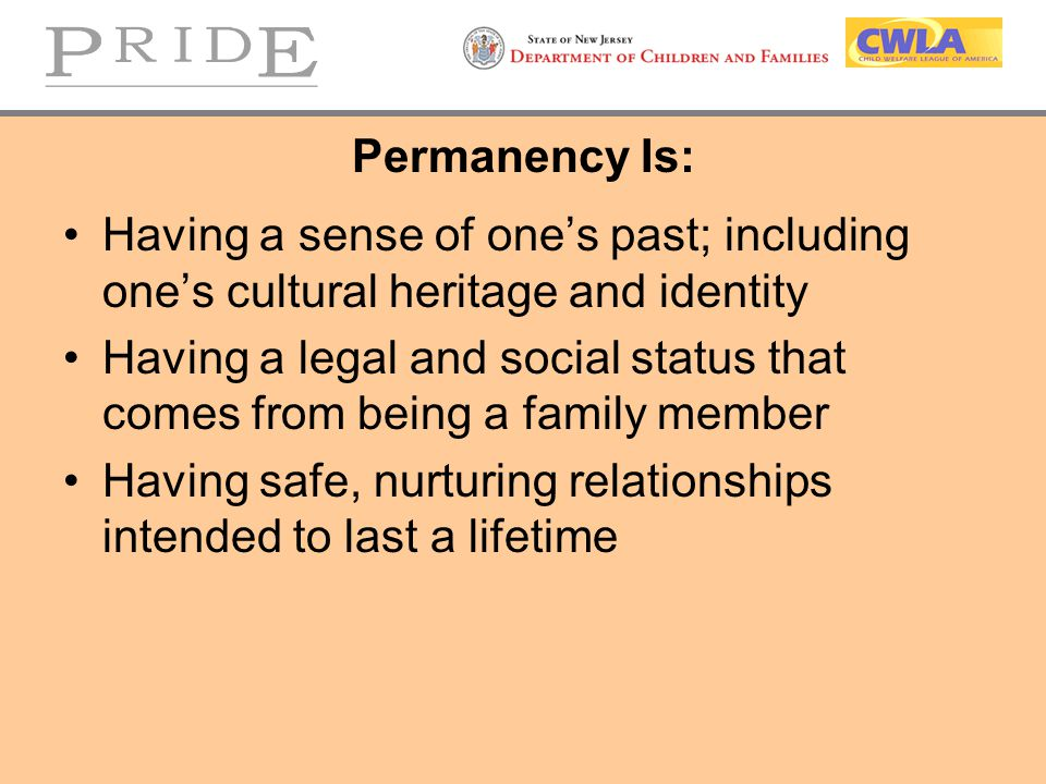 Permanency Is: Having a sense of one's past; including one's cultural heritage and identity.