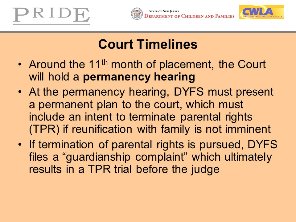 Court Timelines Around the 11th month of placement, the Court will hold a permanency hearing.