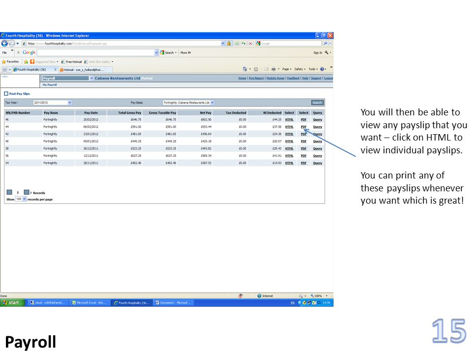 15 Payroll. You will then be able to view any payslip that you want – click on HTML to view individual payslips.