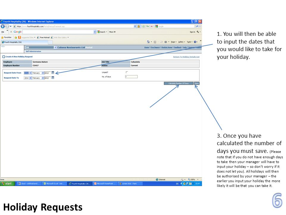 Holiday Requests 1. You will then be able to input the dates that you would like to take for your holiday.