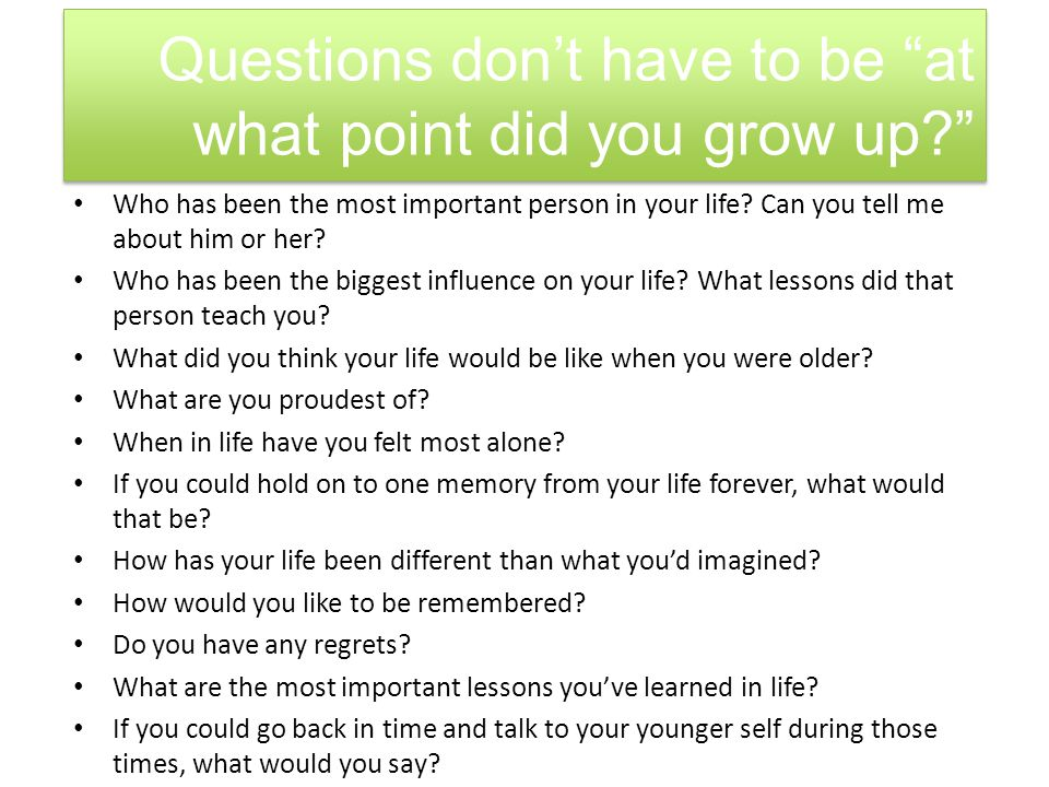 Questions don't have to be at what point did you grow up