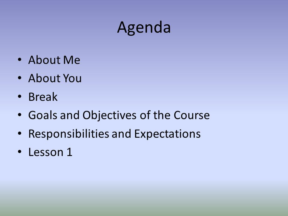 Agenda About Me About You Break Goals and Objectives of the Course