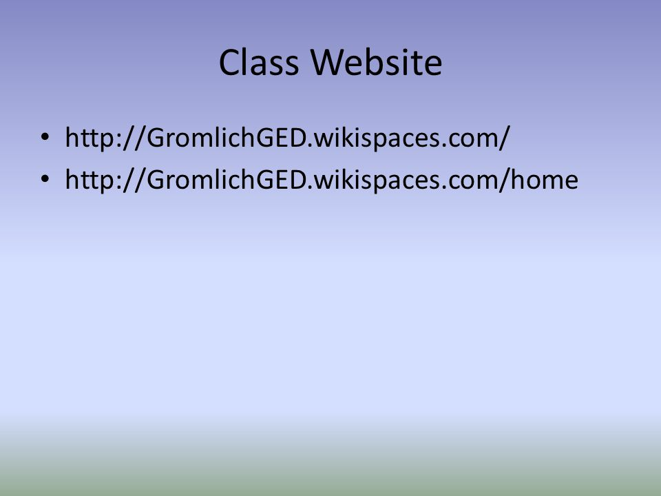 Class Website http://GromlichGED.wikispaces.com/