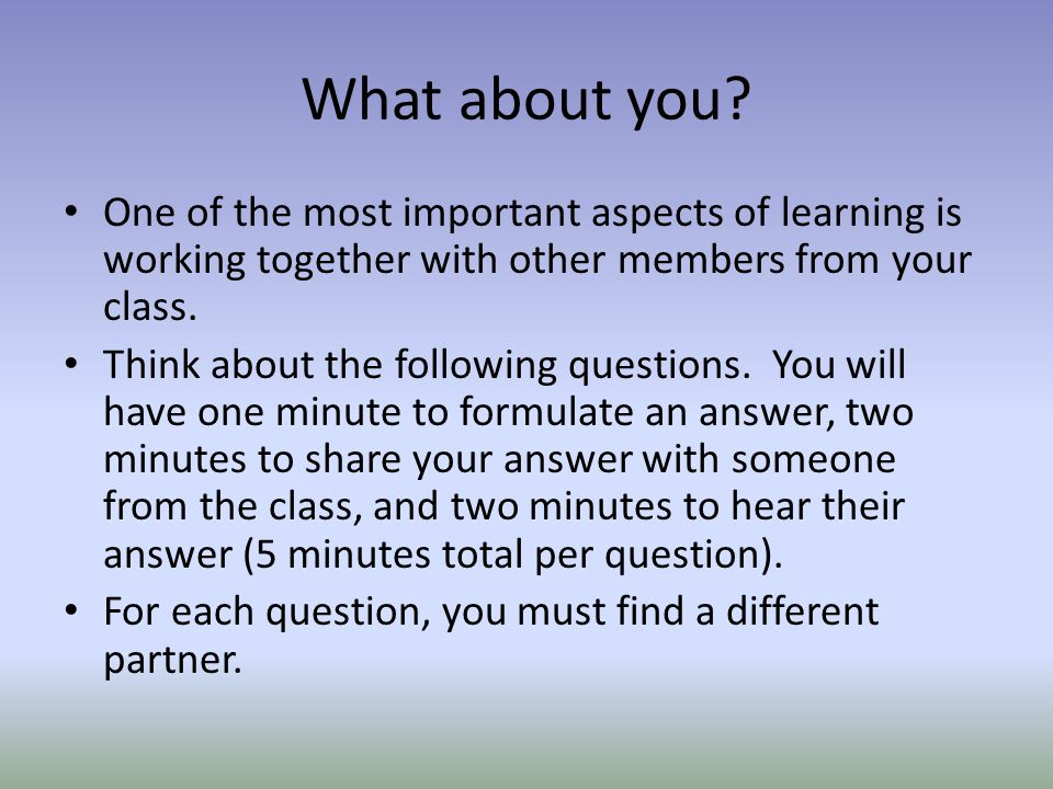 What about you One of the most important aspects of learning is working together with other members from your class.
