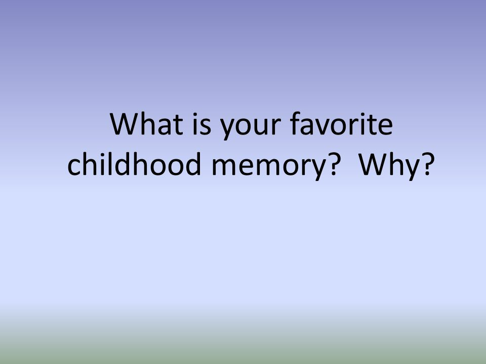 What is your favorite childhood memory Why