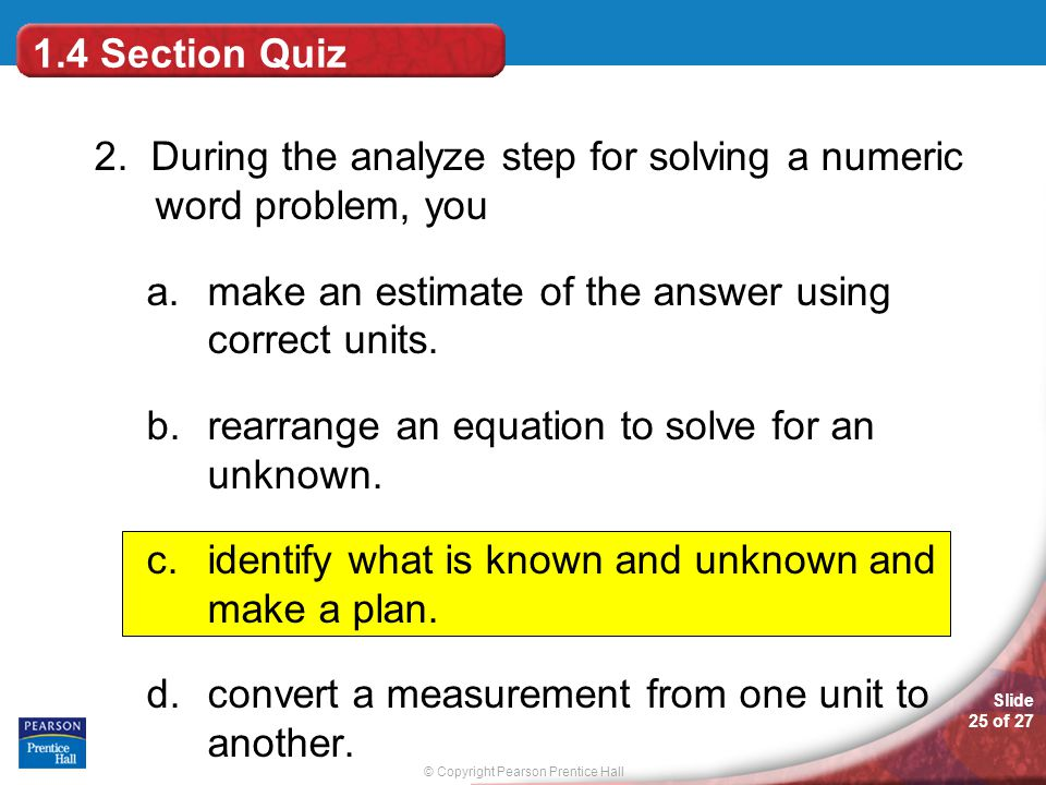 1.4 Section Quiz 2. During the analyze step for solving a numeric word problem, you. make an estimate of the answer using correct units.