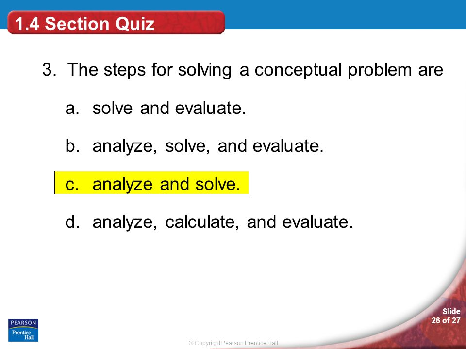 1.4 Section Quiz 3. The steps for solving a conceptual problem are. solve and evaluate. analyze, solve, and evaluate.