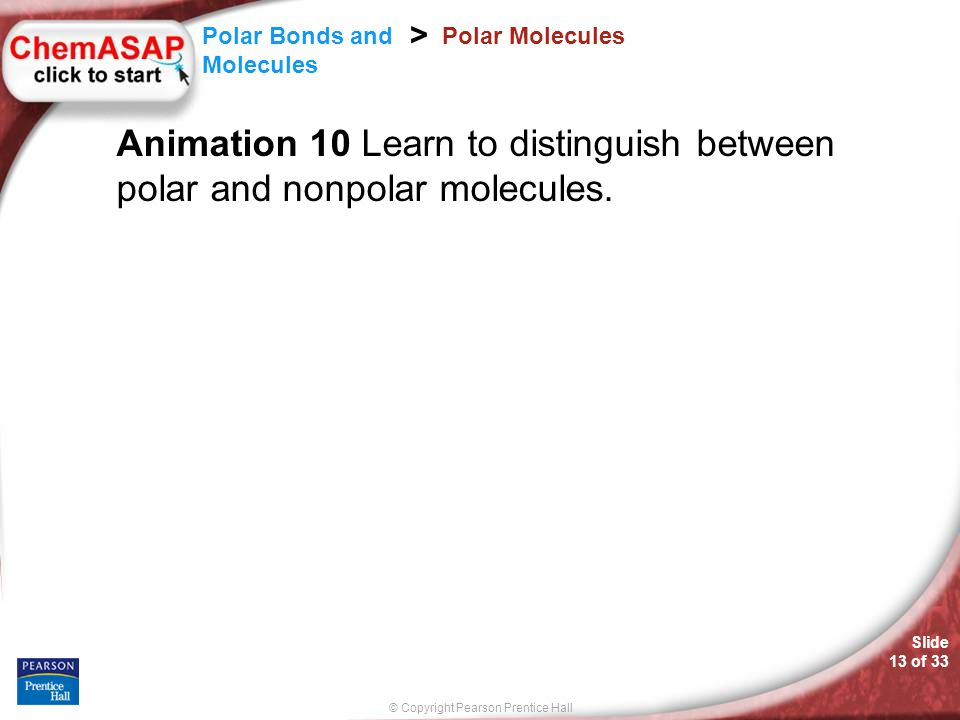 Polar Molecules Animation 10 Learn to distinguish between polar and nonpolar molecules.