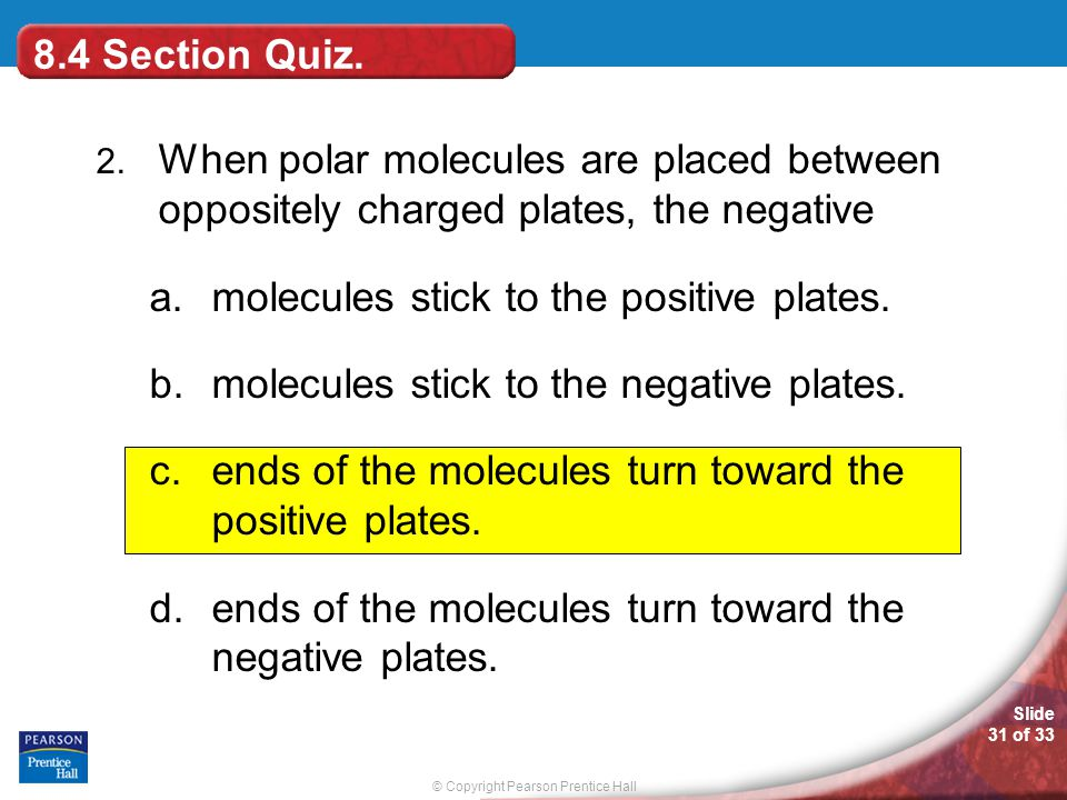 molecules stick to the positive plates.