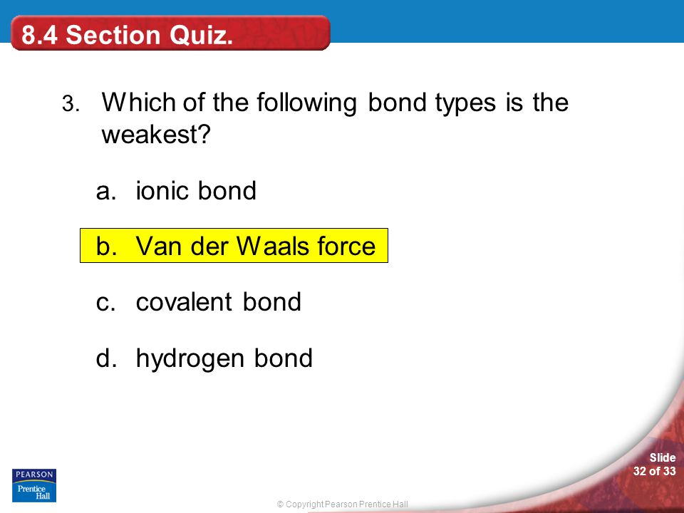 8.4 Section Quiz. ionic bond Van der Waals force covalent bond