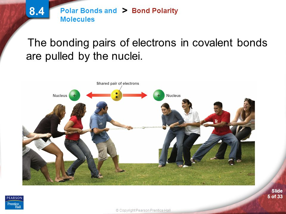 8.4 Bond Polarity. The bonding pairs of electrons in covalent bonds are pulled by the nuclei.