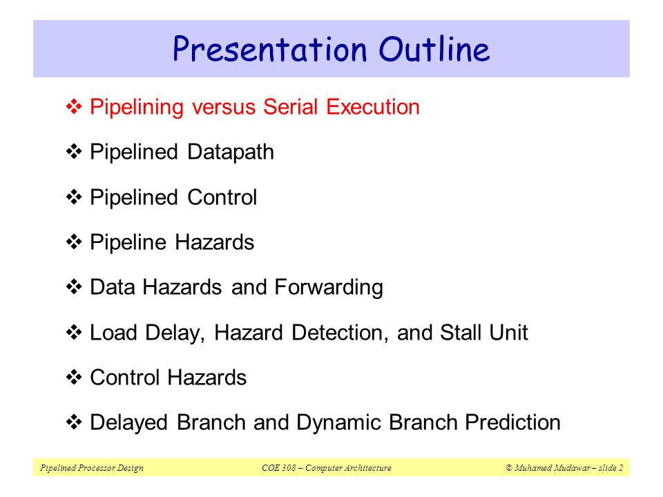 Presentation Outline Pipelining versus Serial Execution