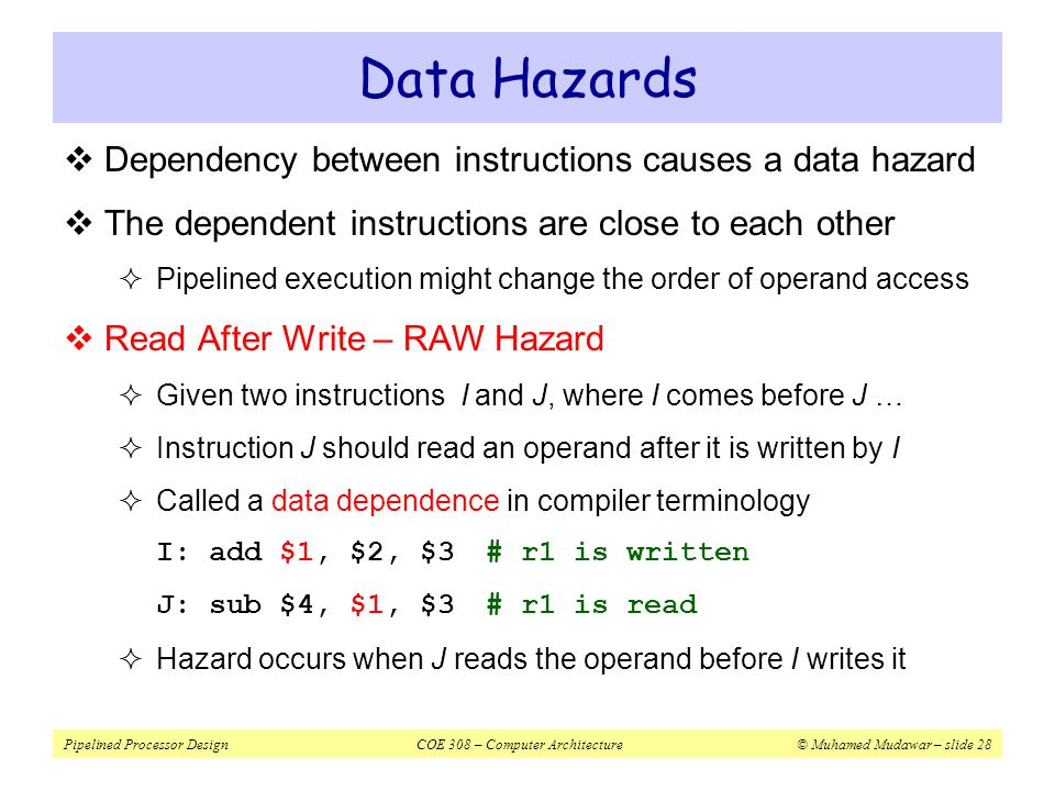 Data Hazards Dependency between instructions causes a data hazard
