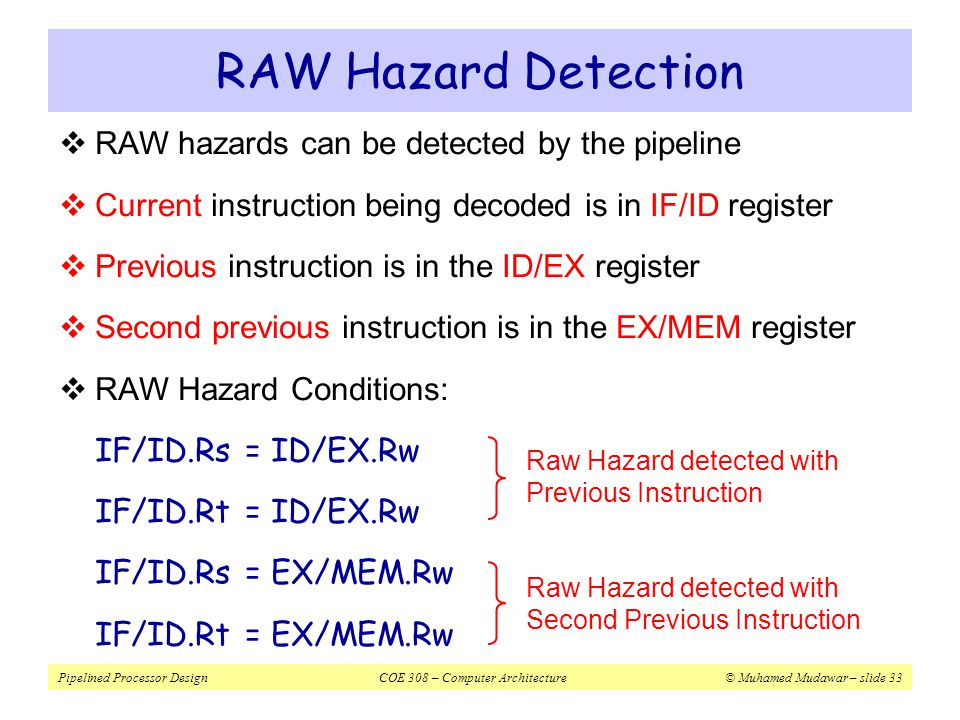 RAW Hazard Detection RAW hazards can be detected by the pipeline