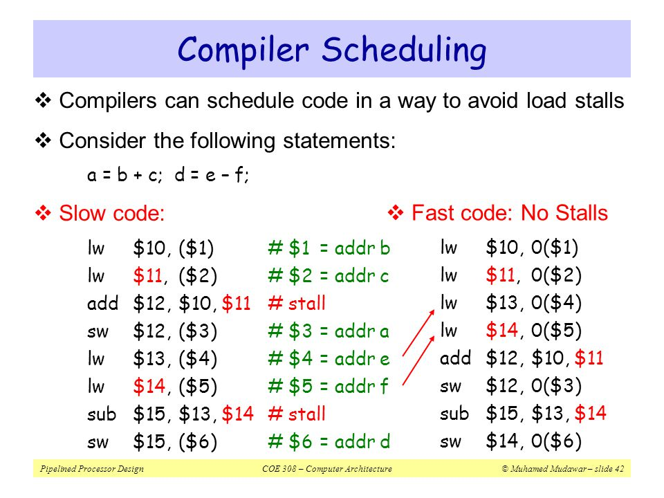 Compiler Scheduling Compilers can schedule code in a way to avoid load stalls. Consider the following statements: