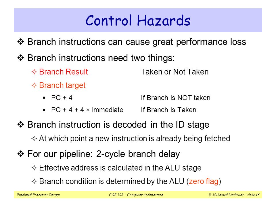Control Hazards Branch instructions can cause great performance loss