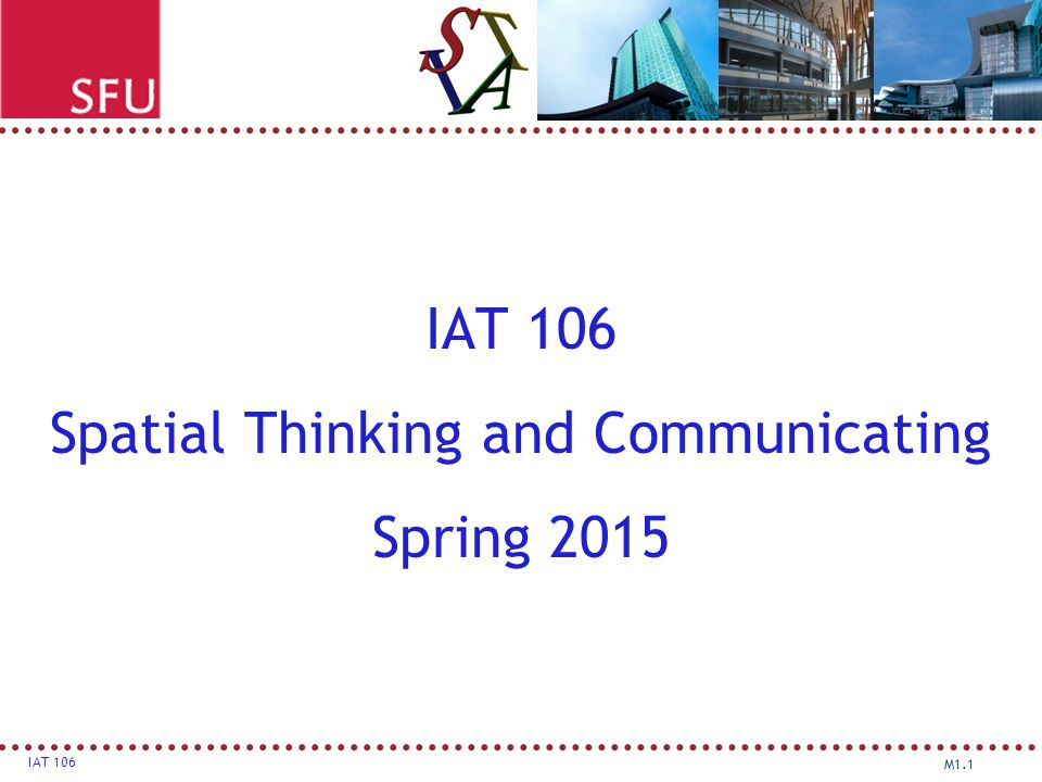 IAT 106 Spatial Thinking and Communicating Spring 2015