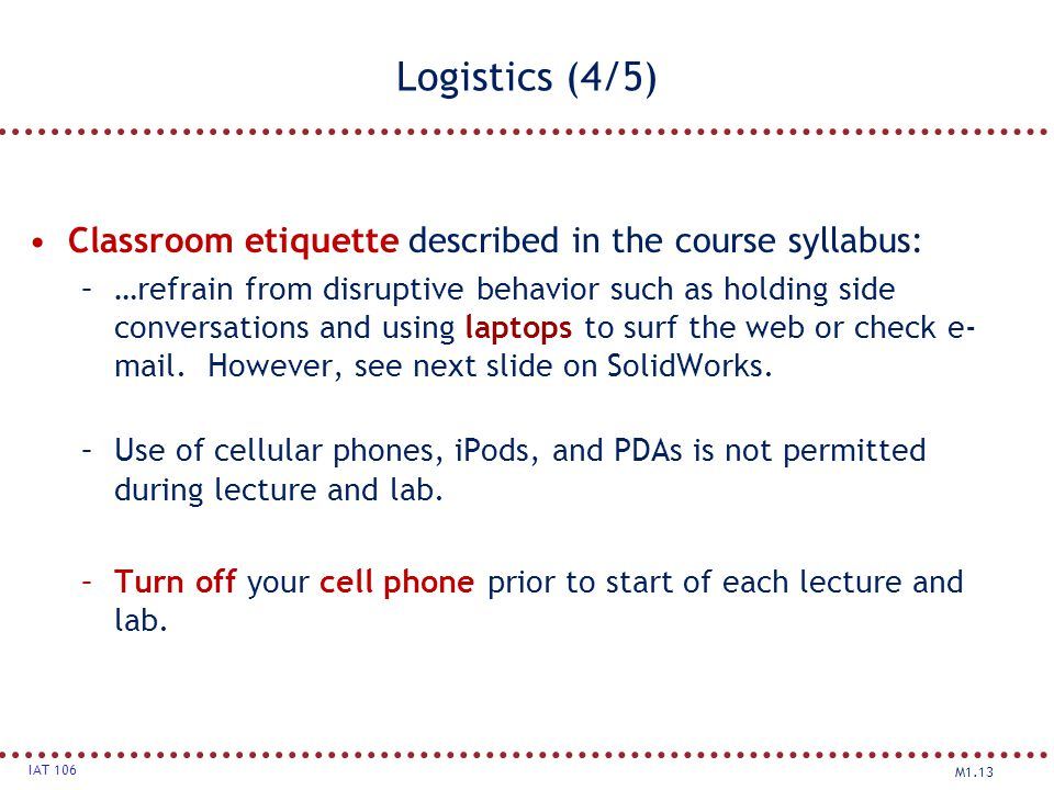 Logistics (4/5) Classroom etiquette described in the course syllabus: