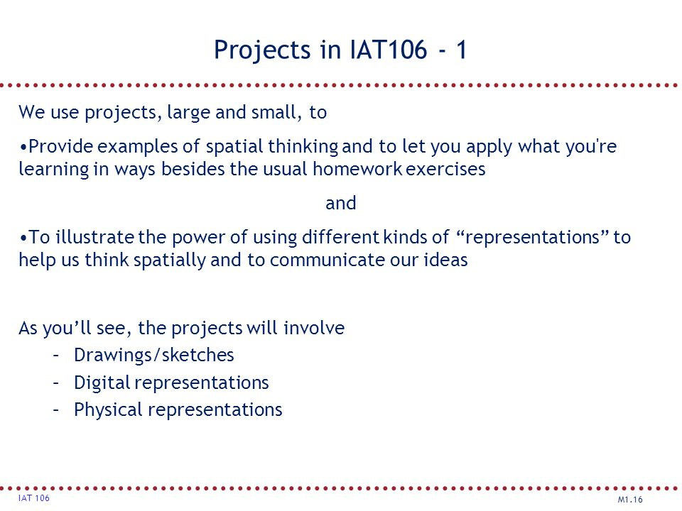 Projects in IAT106 - 1 We use projects, large and small, to