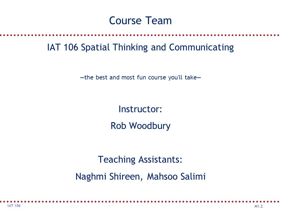 Course Team IAT 106 Spatial Thinking and Communicating Instructor: