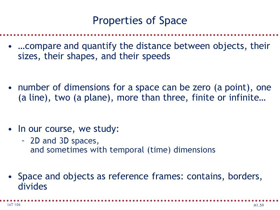 Properties of Space …compare and quantify the distance between objects, their sizes, their shapes, and their speeds.