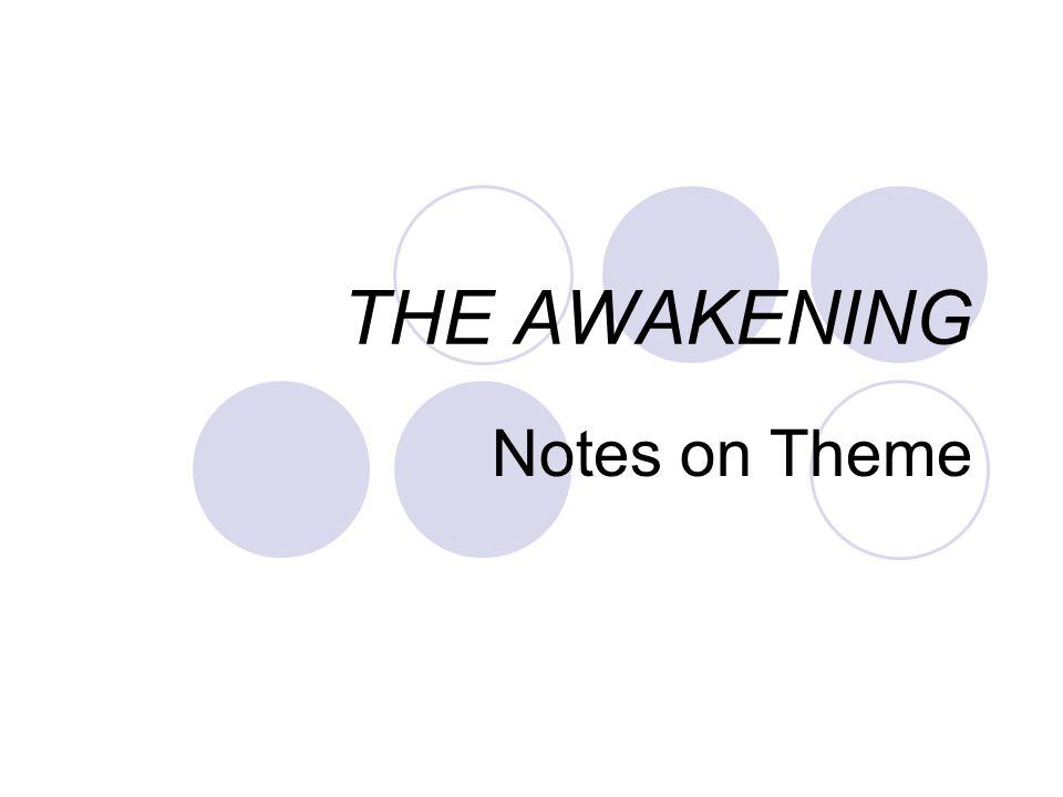 THE AWAKENING Notes on Theme
