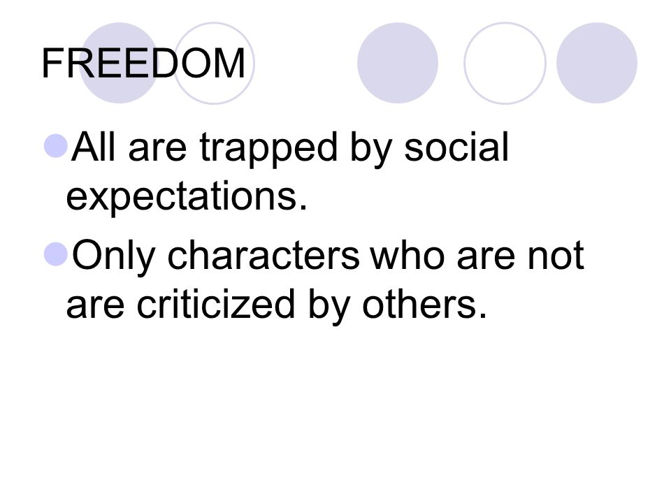 FREEDOM All are trapped by social expectations.