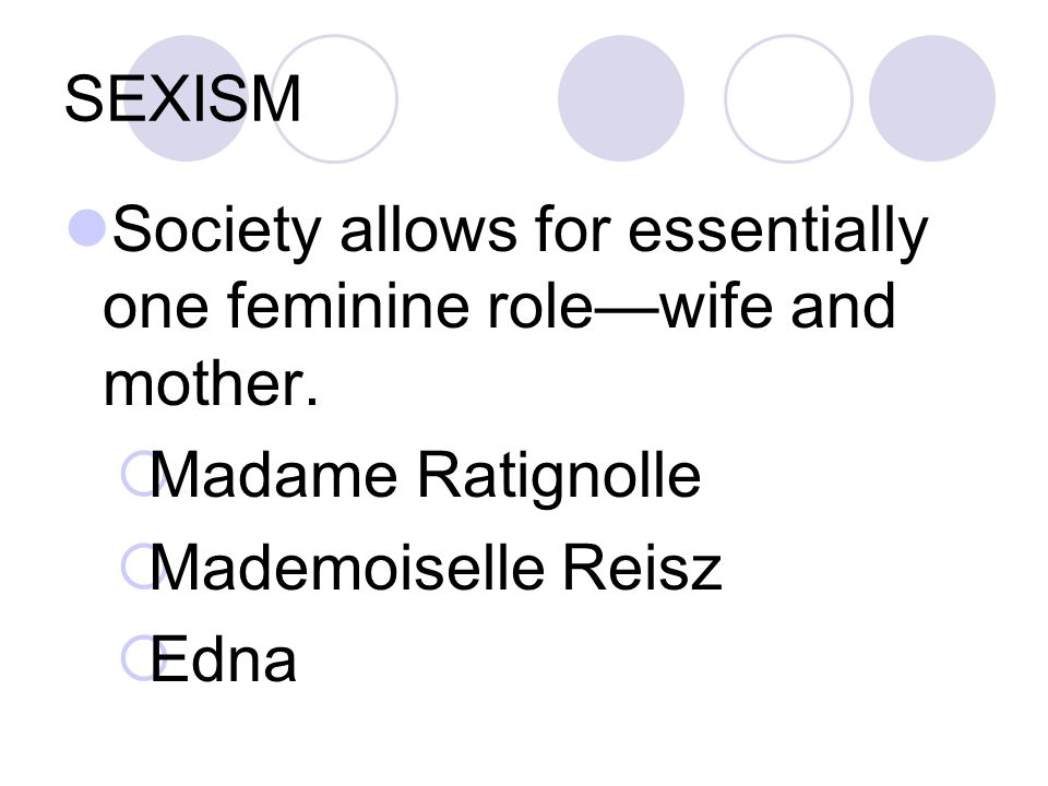 Society allows for essentially one feminine role—wife and mother.