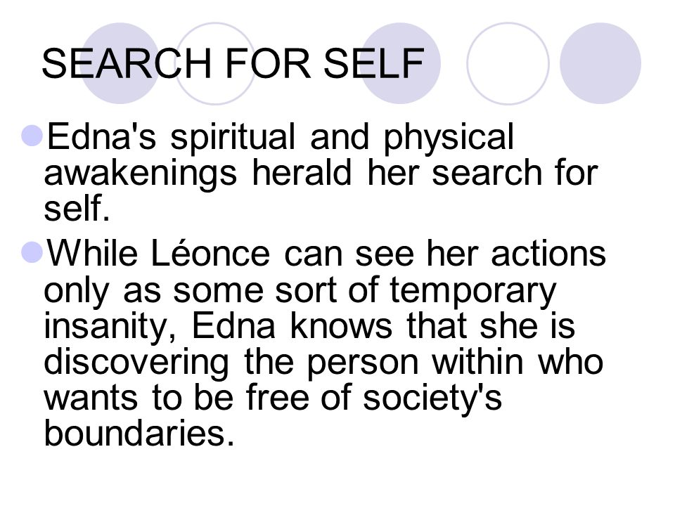 SEARCH FOR SELF Edna s spiritual and physical awakenings herald her search for self.