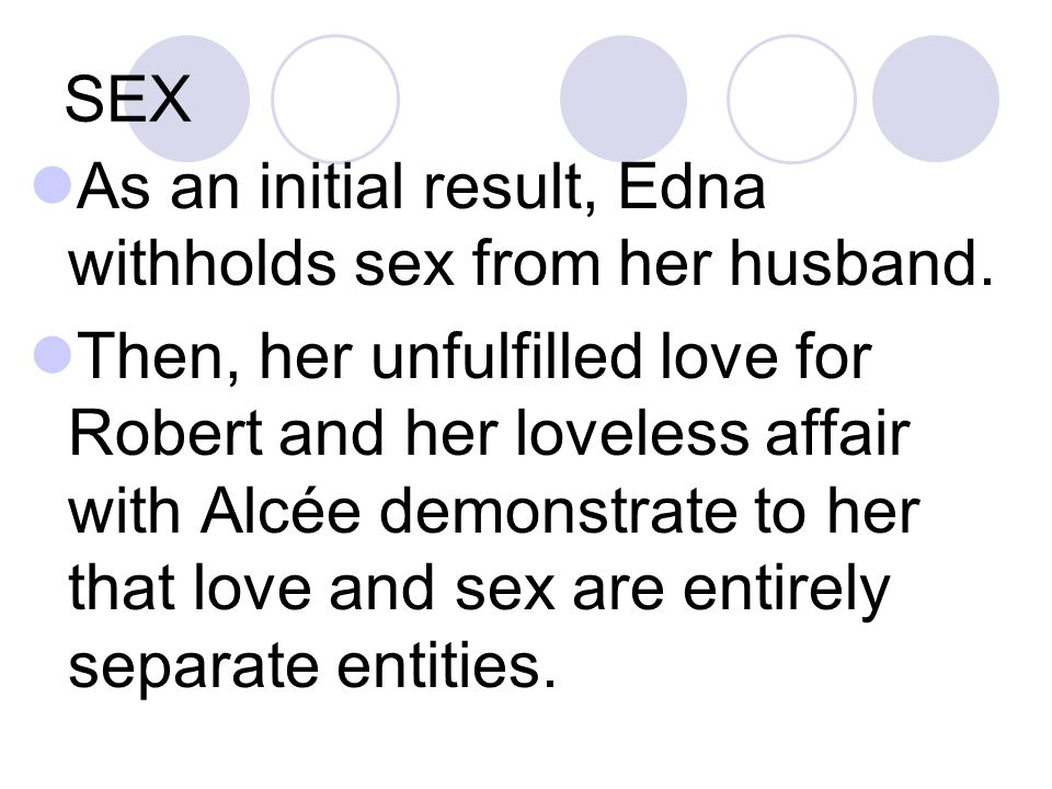 SEX As an initial result, Edna withholds sex from her husband.