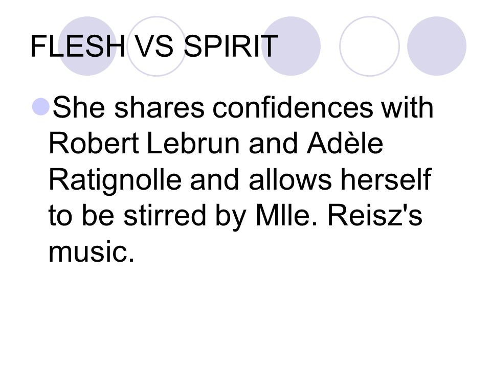 FLESH VS SPIRIT She shares confidences with Robert Lebrun and Adèle Ratignolle and allows herself to be stirred by Mlle.